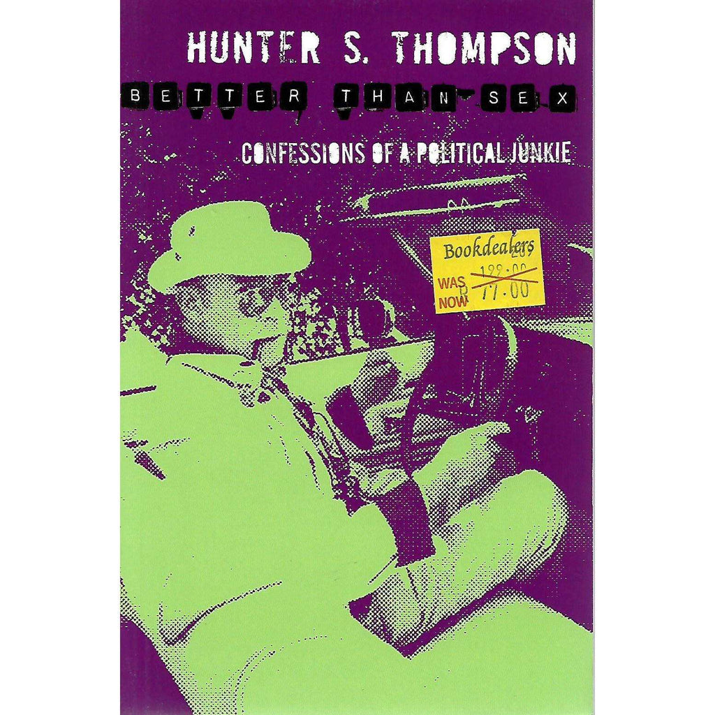 Bookdealers:Better Than Sex: Confessions of a Political Junkie | Hunter S. Thompson