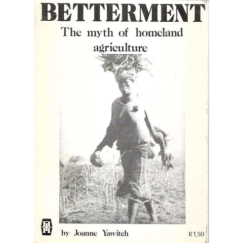Betterment: The Myth of Homeland Agriculture (With Photographs by Paul Weinberg) | Joanne Yawitch