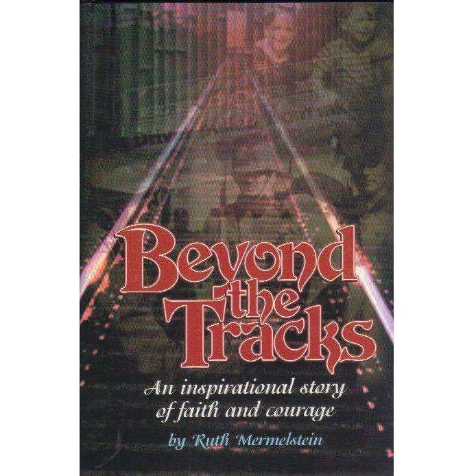 Bookdealers:Beyond The Tracks: An Inspirational Story of Faith and Courage | Ruth Mermelstein