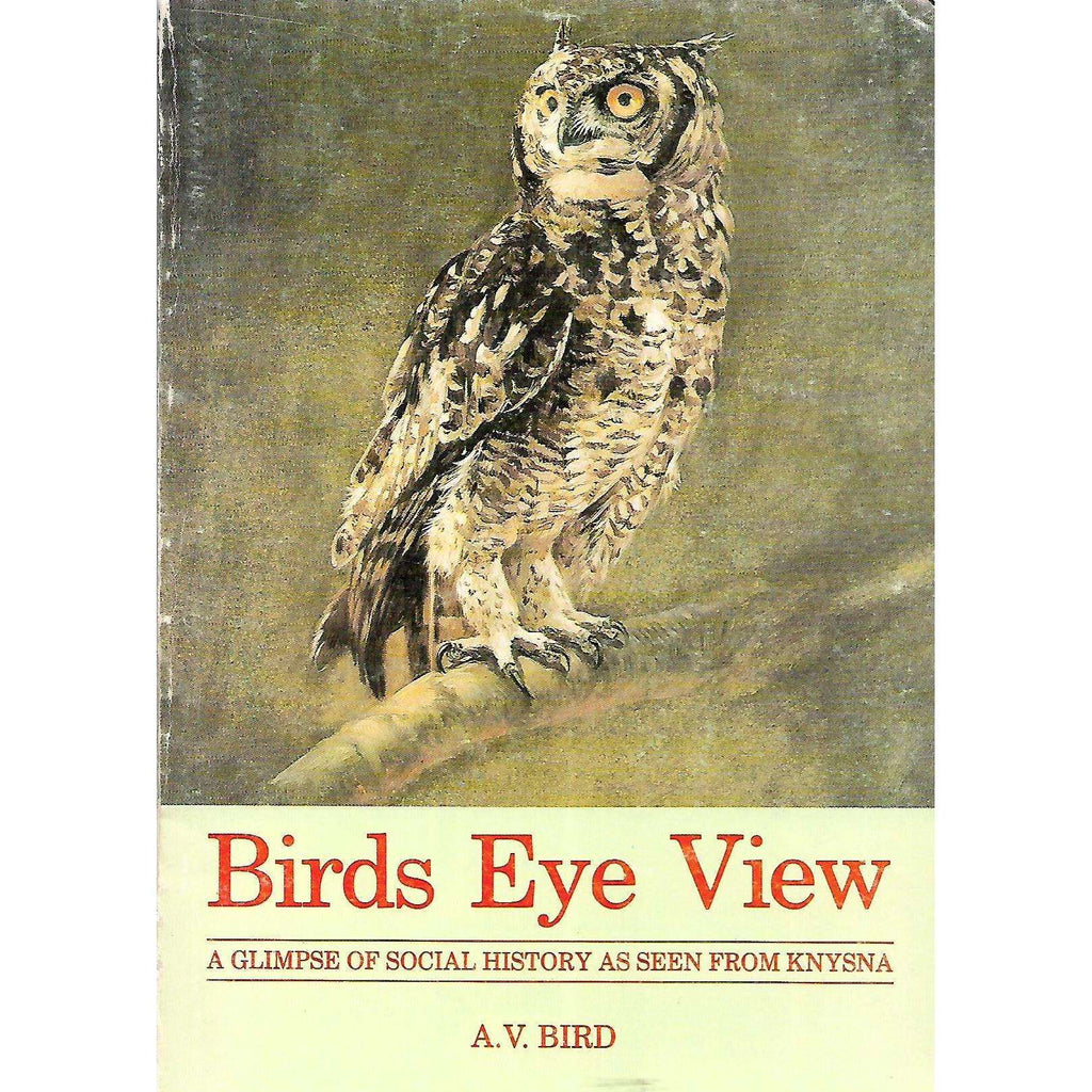Bookdealers:Birds Eye View: A Glimpse of Social History as Seen from Knysna (Inscribed by Author) | A. V. Bird