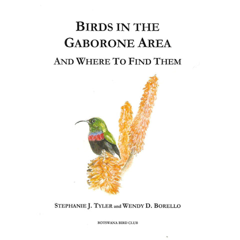 Birds in the Gabarone Area, and Where to Find Them (Inscribed by Co-Author) | Stephanie J. Tyler & Wendy D. Borello