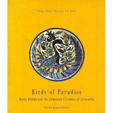 Birds of Paradise. Marie Balian and the Armenian Ceramics of Jerusalem | Kenaan-Kedar, Nurith