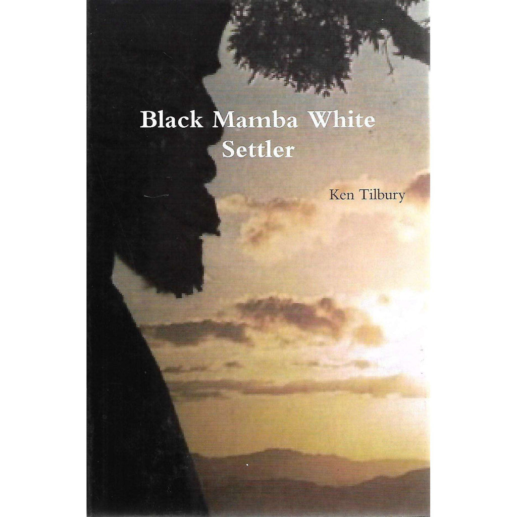 Bookdealers:Black Mamba White Settler (Inscribed by Author) | Ken Tilbury
