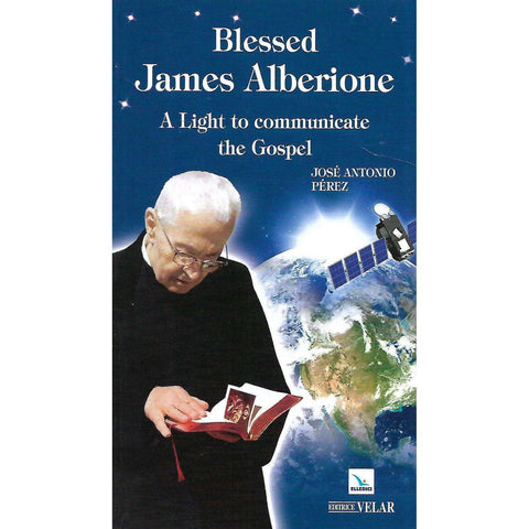 Blessed James Alberione: A Light to Communicate the Gospel | Jose Antonio Perez