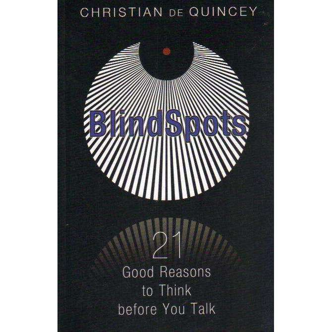 Bookdealers:BlindSpots: 21 Good Reasons to Think before You Talk | Christian de Quincey