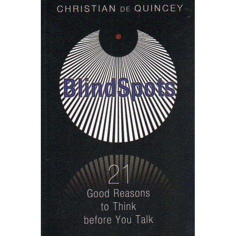 BlindSpots: 21 Good Reasons to Think before You Talk | Christian de Quincey
