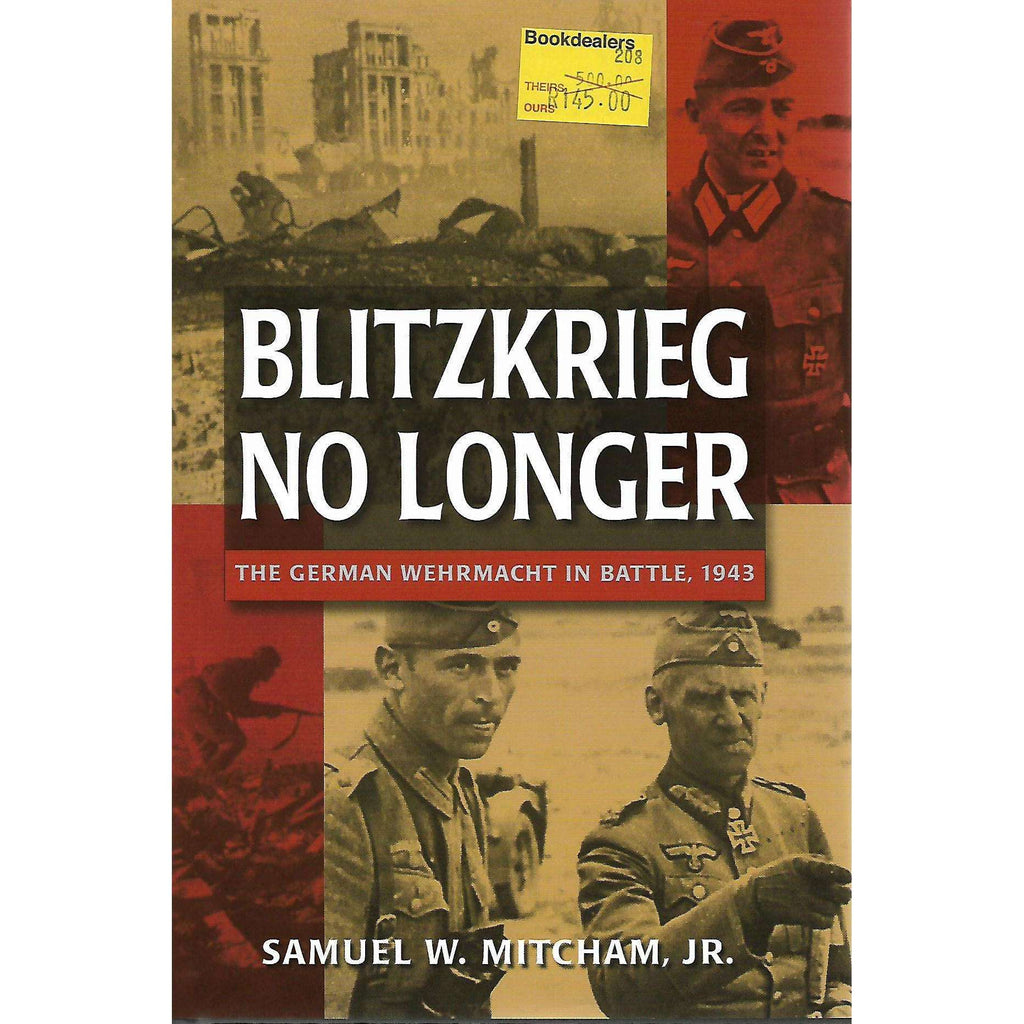 Bookdealers:Blitzkrieg No Longer: The German Wehrmacht in Battle, 1943 | Samuel W. Mitcham, Jr.