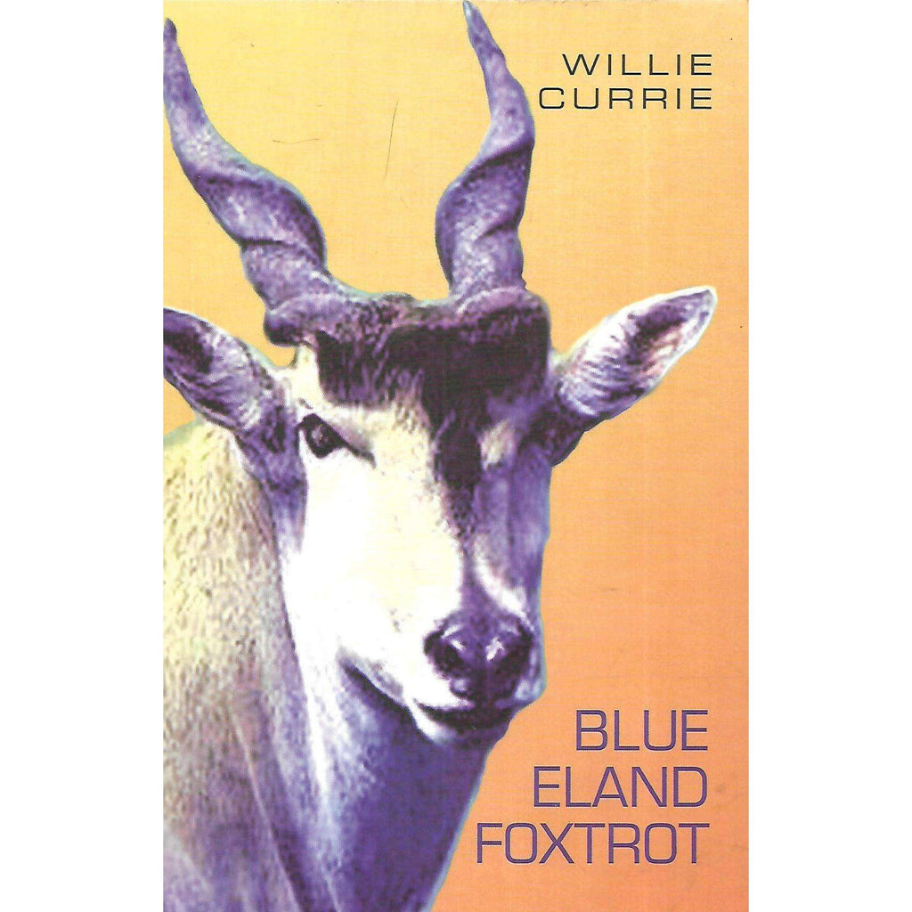 Bookdealers:Blue Eland Foxtrot (Signed by Author) | Willie Currie