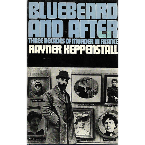 Bluebeard and After: Three Decades of Murder in France | Rayner Heppenstall