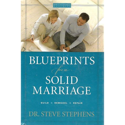 Blueprints for a Solid Marriage: Build, Remodel, Repair | Dr. Steve Stephens