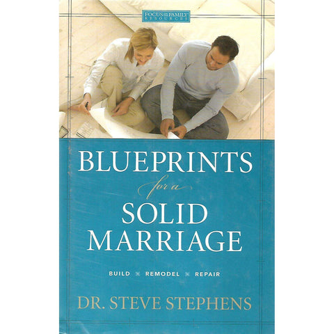Blueprints for a Solid Marriage | Dr. Steve Stephens