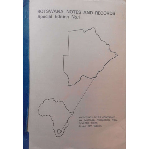 Botswana Notes and Records, Special Edition No. 1 (Proceedings of the Conference on Sustained Production from Semi-Arid Areas, 1971)