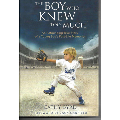Boy Who Knew Too Much: An Astounding Story of a Young Boy's Past-Life Memories | Cathy Byrd
