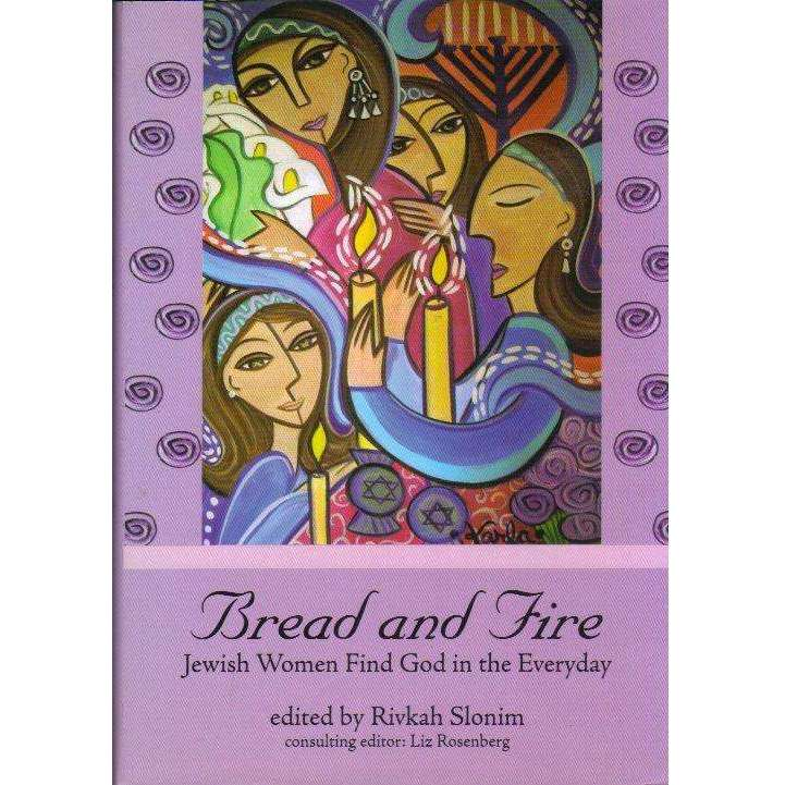 Bookdealers:Bread and Fire: Jewish Women Find God in the Everyday | Edited by Rivkah Slonim, Liz Rosenberg