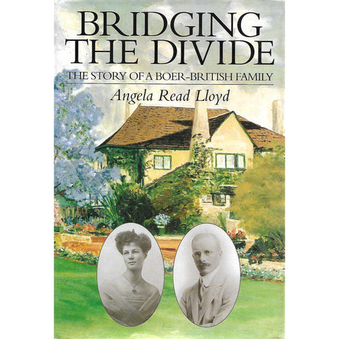 Bridging the Divide: The Story of a Boer-British Family (Signed by Author) | Angela Read Lloyd