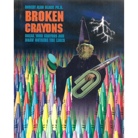 Broken Crayons: Break Your Crayons and Draw Outside the Lines (Inscribed by Author, with Drawing) | Robert Alan Black