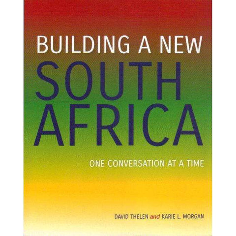 Building a New South Africa: (With Author's Inscription) One Conversation at a Time | David Thelen, Karie L. Morgan
