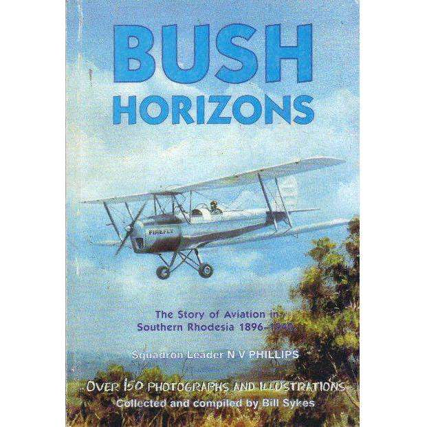 Bookdealers:Bush horizons: The Story of Aviation in Southern Rhodesia 1896-1940 (Book Split) | N. V Phillips
