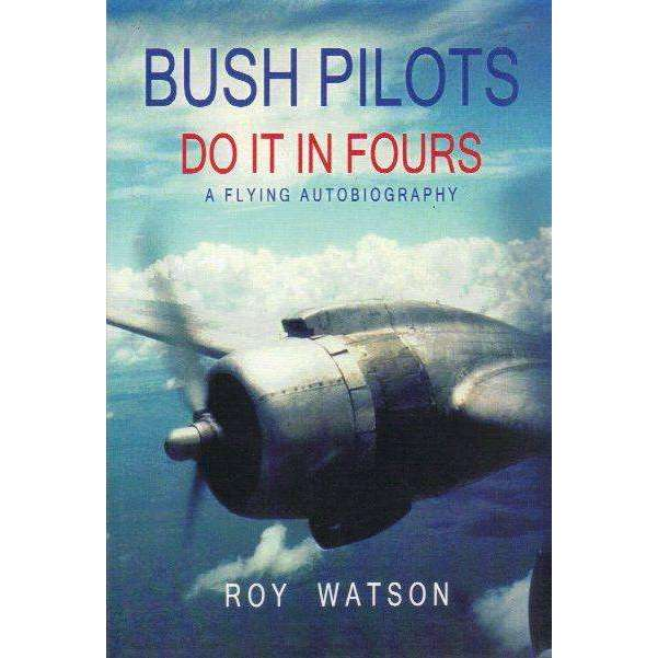 Bookdealers:Bush Pilots, Do it in Fours: A Flying Autobiography (Signed by the Author) | Roy Watson