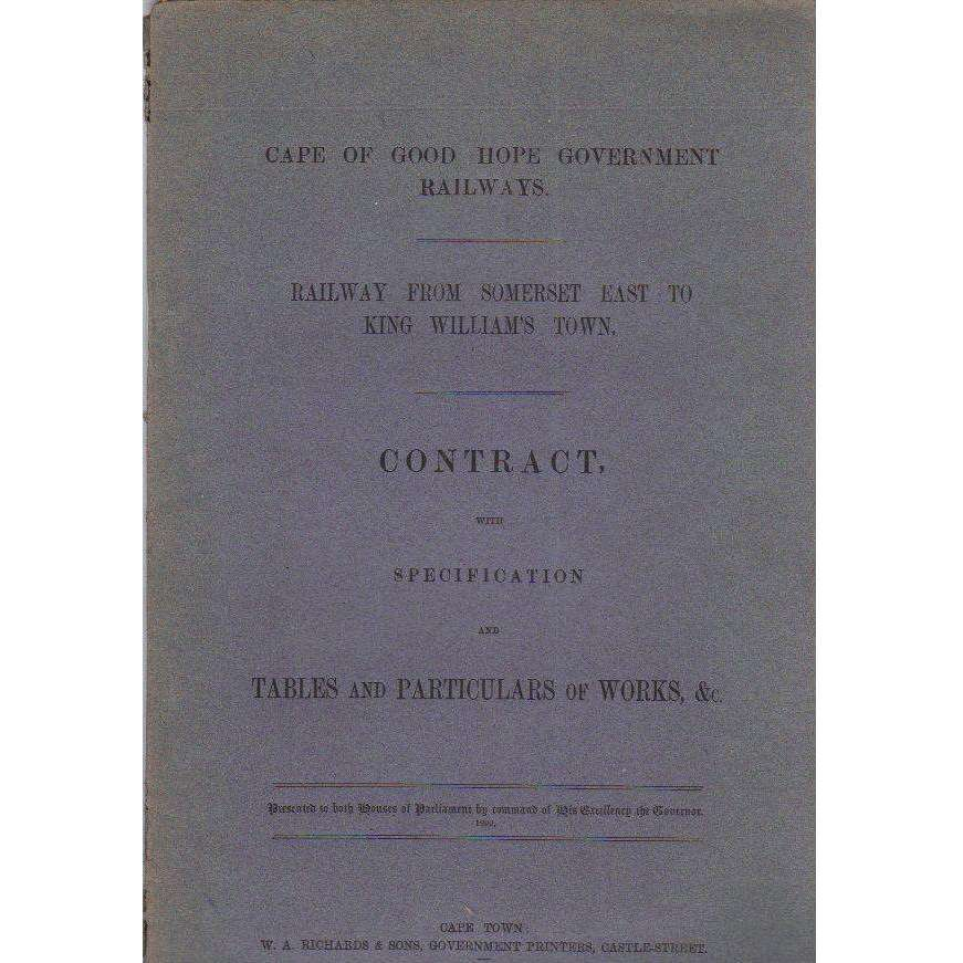 Bookdealers:Cape of Good Hope Government Railways: Railway From Somerset East to King William's Town: Contract with Specification and Tables and Particulars of Works, &c. | Cape of Good Hope Government Railways