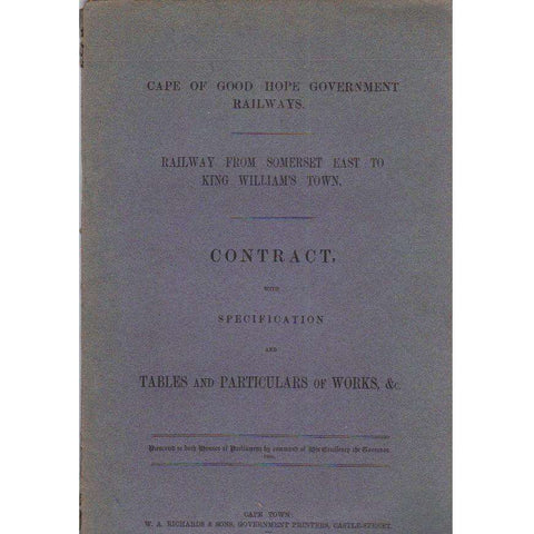 Cape of Good Hope Government Railways: Railway From Somerset East to King William's Town: Contract with Specification and Tables and Particulars of Works, &c. | Cape of Good Hope Government Railways