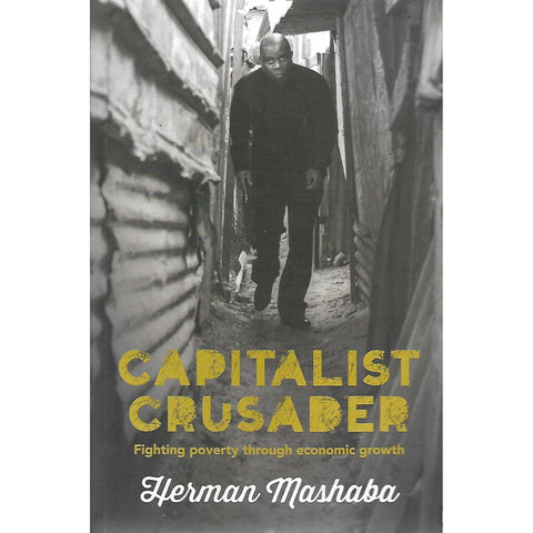 Capitalist Crusader: Fighting Poverty Through Economic Growth (Inscribed by Author) | Herman Mashaba