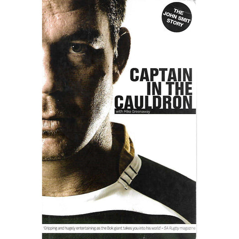 Captain in the Cauldron (Inscribed by John Smit) | John Smit and Mike Greenaway