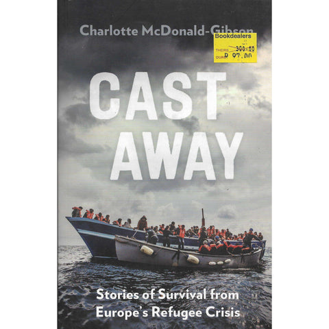 Cast Away: Stories of Survival from Europe's Refugee Crisis | Charlotte McDonald-Gibson