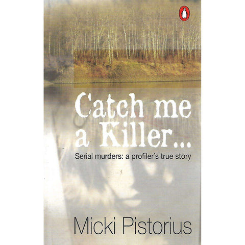 Catch me a Killer: Serial Murders: A Profiler's True Story | Micki Pistorius