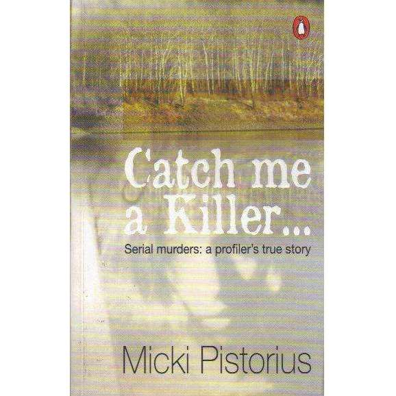 Bookdealers:Catch Me a Killer: Serial Murders: A Profiler's True Story (Warren Siebrits With his Bookplate) | Micki Pistorius