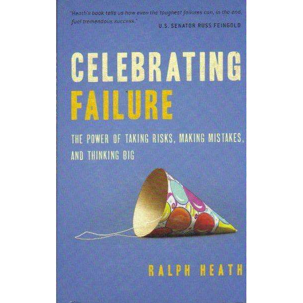 Bookdealers:Celebrating Failure: The Power of Taking Risks, Making Mistakes and Thinking Big | Ralph Heath