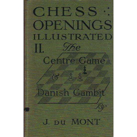 Chess Openings (Illustrated II) The Centre Game and Danish Gambit (Published in 1920) | J. du Mont