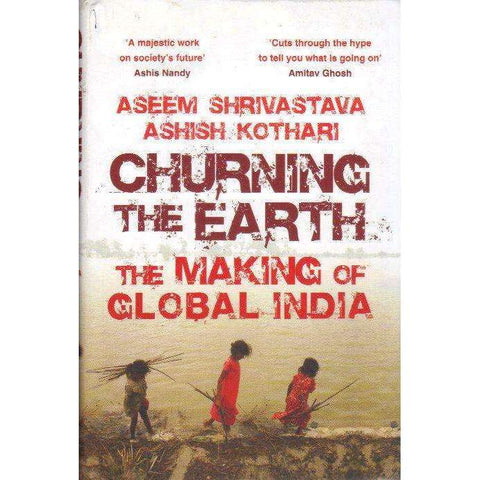 Churning the Earth: (With Author's Inscription) The Making of Global India |  Aseem Shrivastava, Ashish Kothari