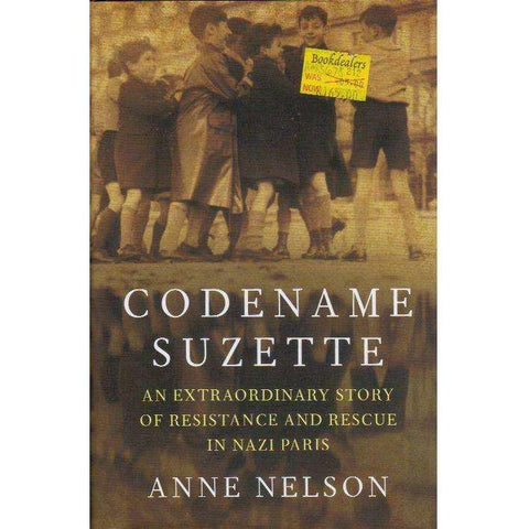 Codename Suzette: An Extraordinary Story of Resistance and Rescue in Nazi Paris | Anne Nelson