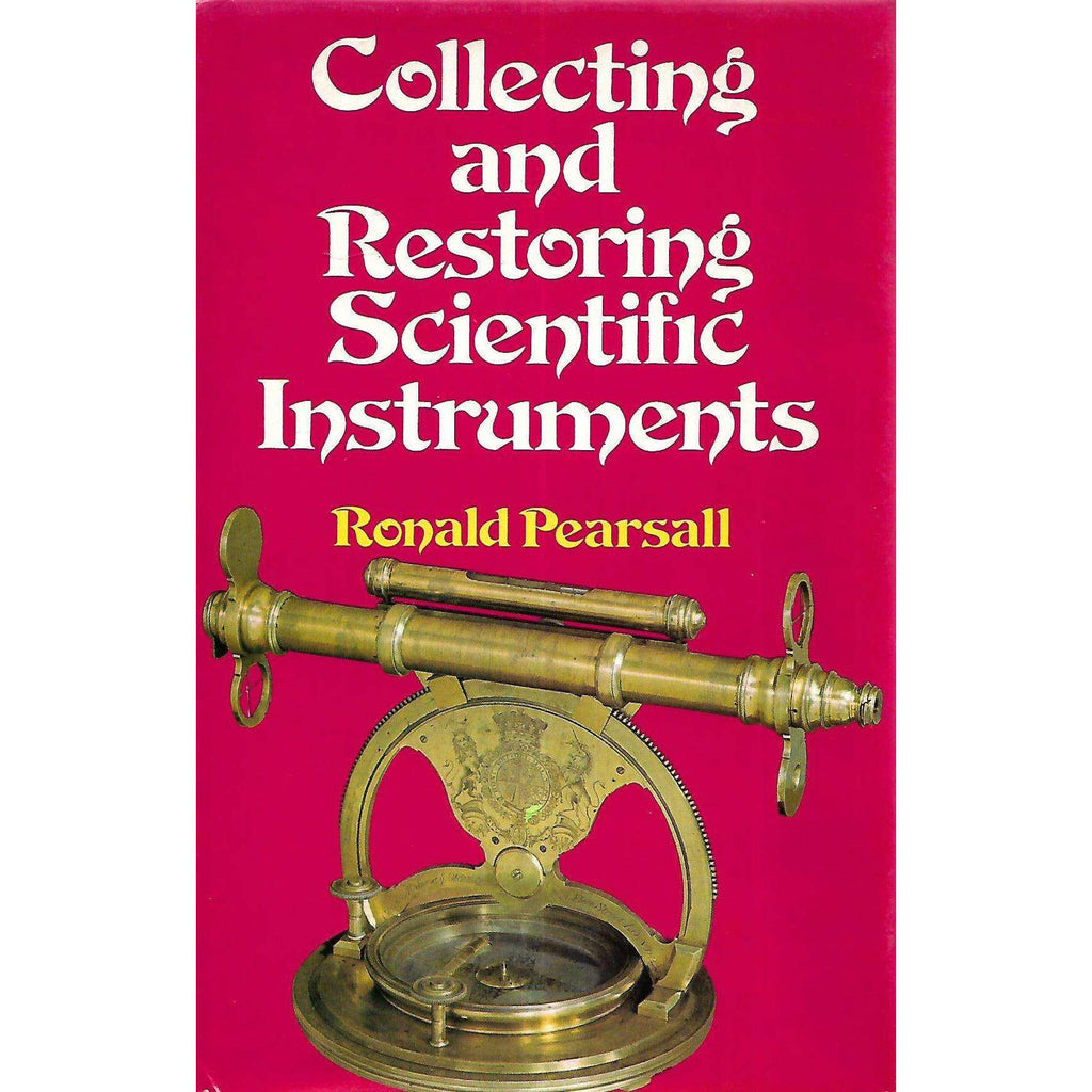 Bookdealers:Collecting and Restoring Scientific Instruments | Ronald Pearsall