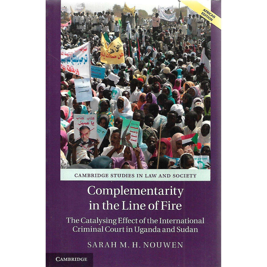 Bookdealers:Complimentarity in the Line of Fire: The Catalysing Effect of the International Criminal Court in Uganda and Sudan | Sarah M. N. Nouwen