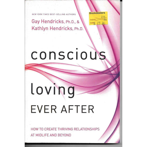 Conscious Loving Ever After: How to Create Thriving Relationships at Midlife and Beyond | Gay Hendricks Ph. D and Kathlyn Hendricks Ph. D