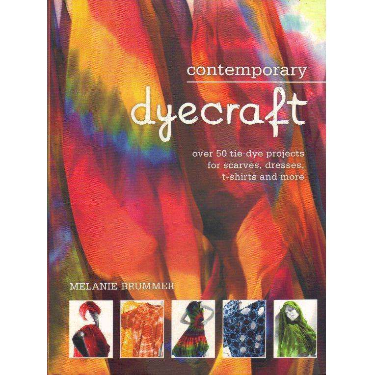 Bookdealers:Contemporary Dyecraft: Over 50 Tie-Die Projects for Scarves, Dresses, T-Shirts and More | Melanie Brummer