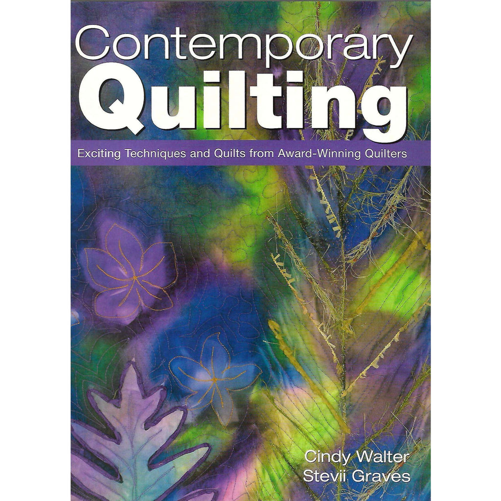Bookdealers:Contemporary Quilting: Exciting Techniques and Quilts from Award-Winning Quilters | Cindy Walter & Stevii Graves