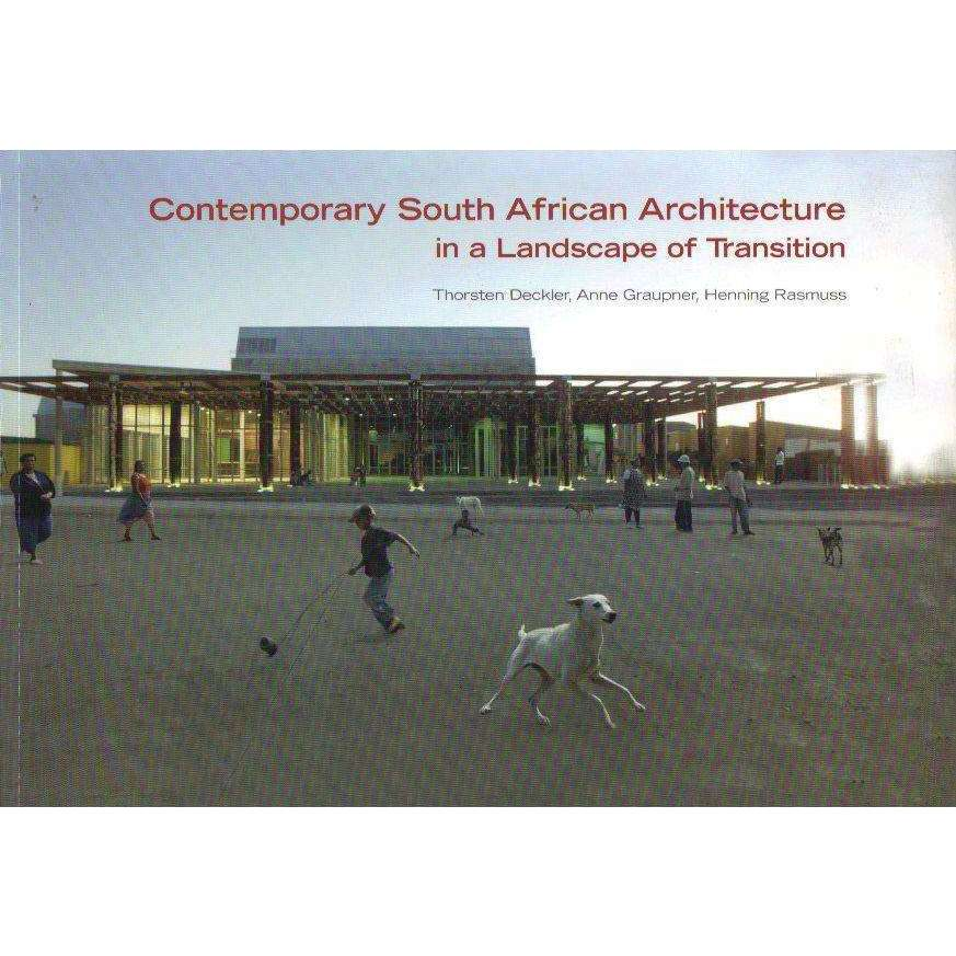 Bookdealers:Contemporary South African Architecture in a Landscape of Transition | Thorsten Deckler; Anne Graupner; Henning Rasmuss