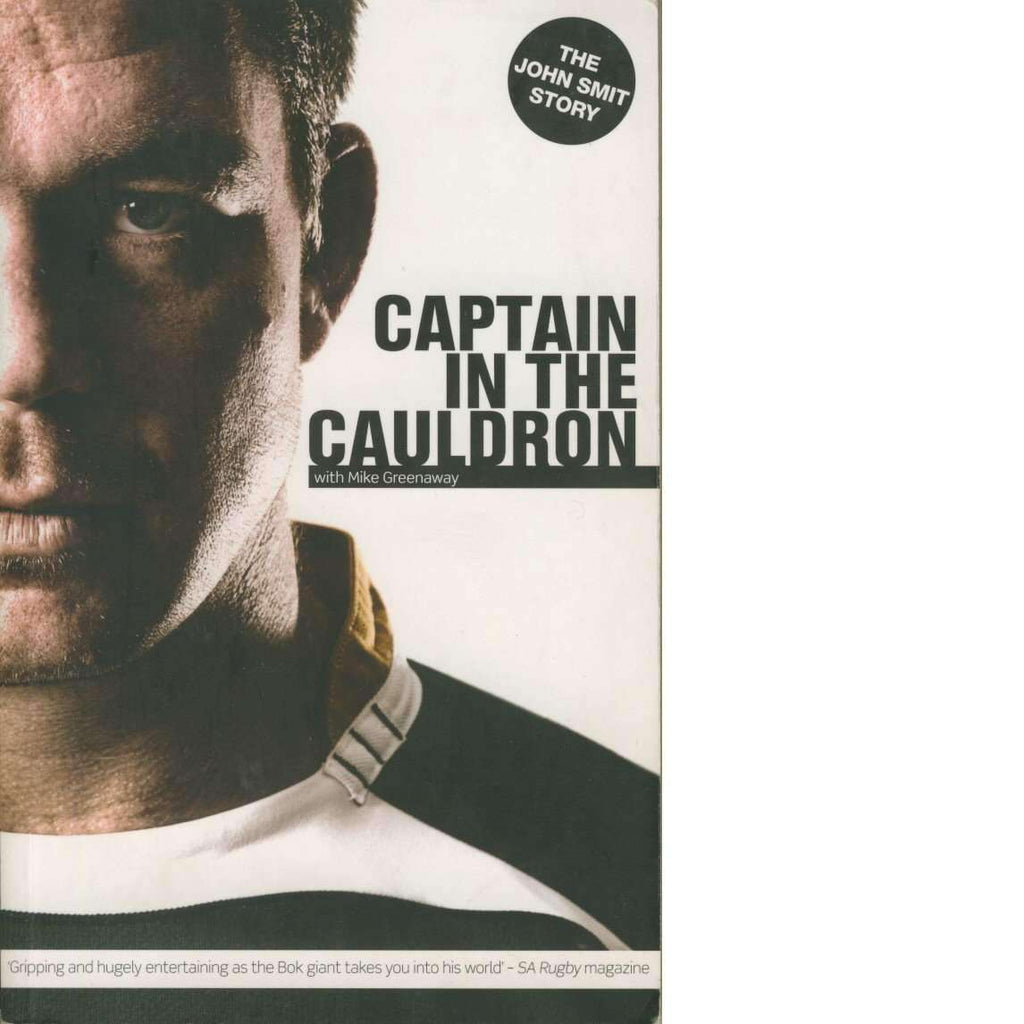 Bookdealers:Copy of Captain in the Cauldron (Signed) | John Smit with Mike Greenaway