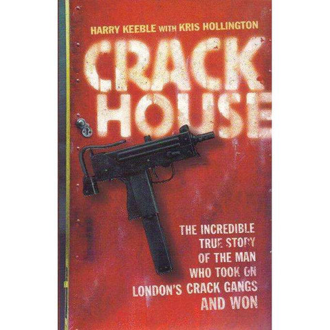 Crack House: The Incredible True Story of the Man who Took on London's Crack Gangs and Won | Harry Keeble; Kris Hollington