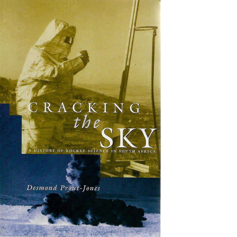 Cracking the Sky: A History of Rocket Science in South Africa (Inscribed) | Desmond Prout-Jones