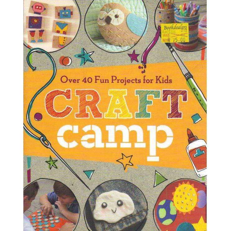 Bookdealers:Craft Camp: Over 40 Fun Projects for Kids