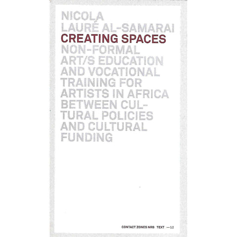 Creating Spaces: Non-Formal Art/s Education and Vocational Training for Artists in Africa Between Cultural Policies and Cultural Funding | Nicola Laure Al-Samarai