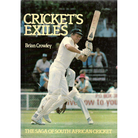 Cricket's Exiles: The Saga of South African Crricket | Brian Crowley