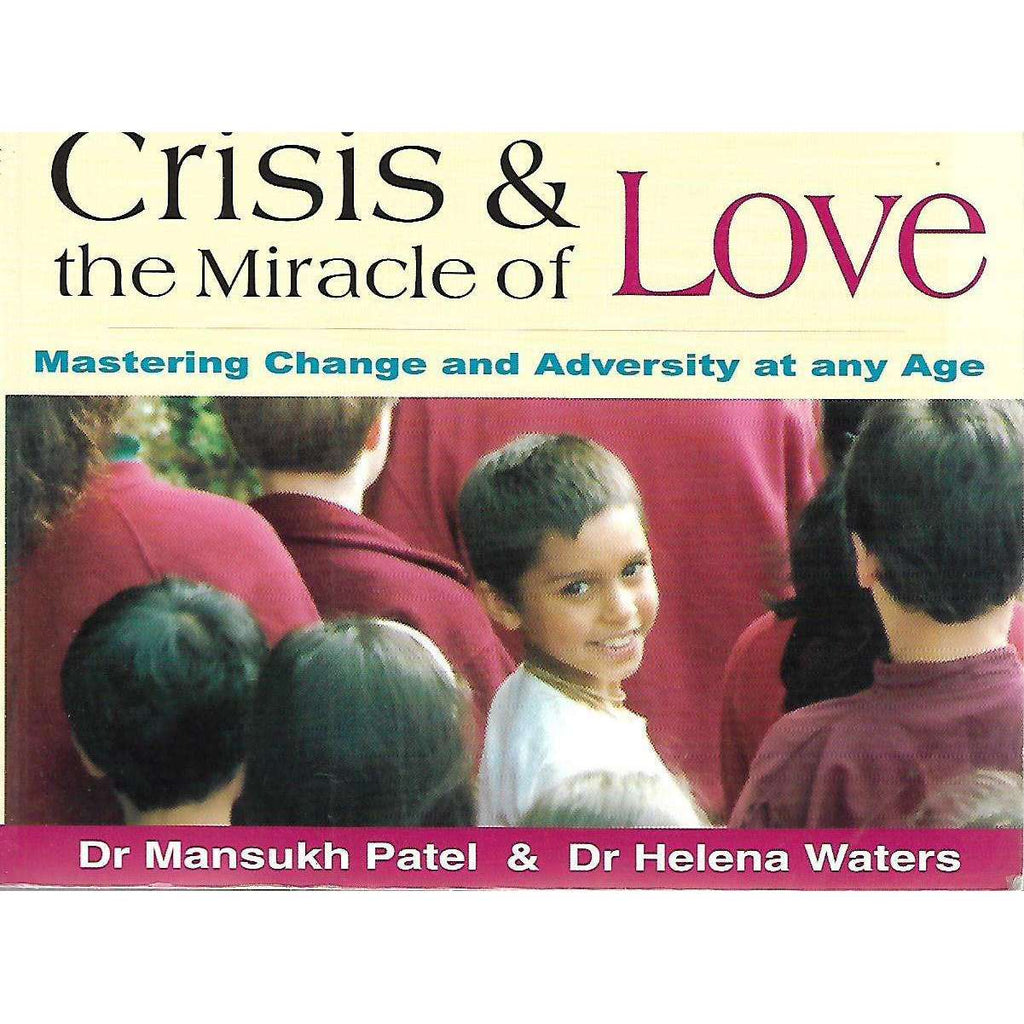 Bookdealers:Crisis & The Miracle of Love: Mastering Change and Adversity at Any Age | Dr Mansukh Patel & Helena Waters