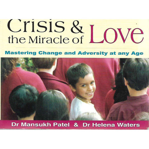 Crisis & The Miracle of Love: Mastering Change and Adversity at Any Age | Dr Mansukh Patel & Helena Waters