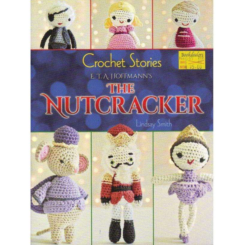 Bookdealers:Crochet Stories: E. T. A. Hoffmann's The Nutcracker (Dover Knitting, Crochet, Tatting, Lace) | Lindsay Smith