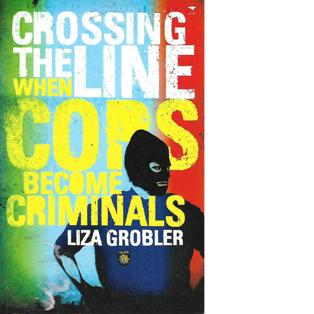 Bookdealers:Crossing the Line: When Cops Become Criminals | Liza Grobler